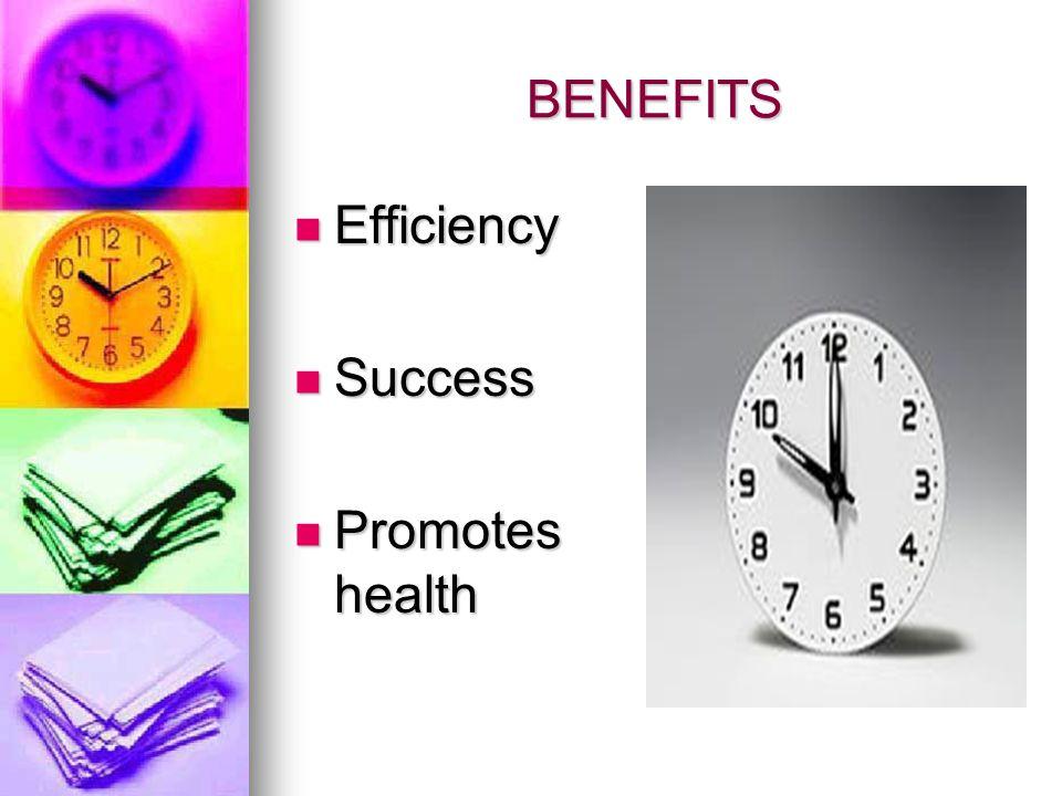 BENEFITS Efficiency Efficiency Success Success Promotes health Promotes health