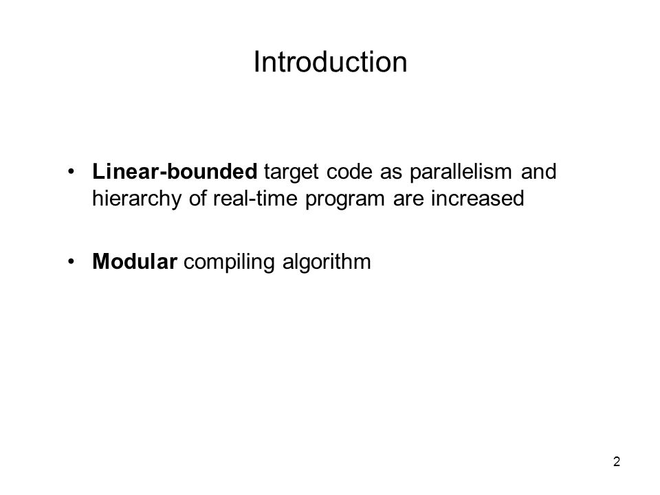 2 Introduction Linear-bounded target code as parallelism and hierarchy of real-time program are increased Modular compiling algorithm