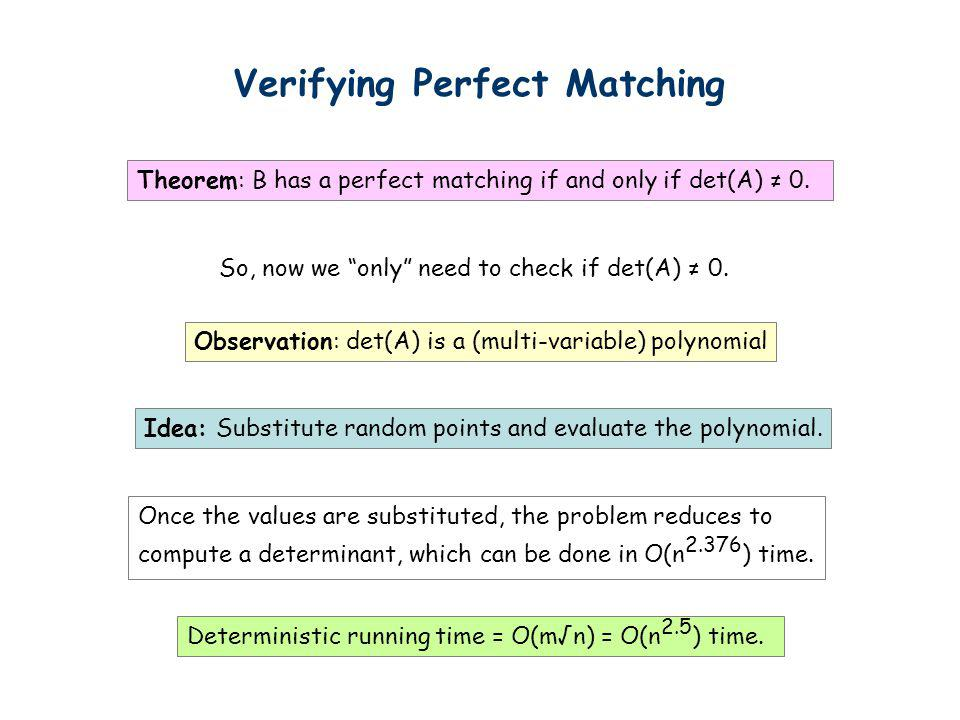 Verifying Perfect Matching Theorem: B has a perfect matching if and only if det(A) 0. So, now we only need to check if det(A) 0. Idea: Substitute rand