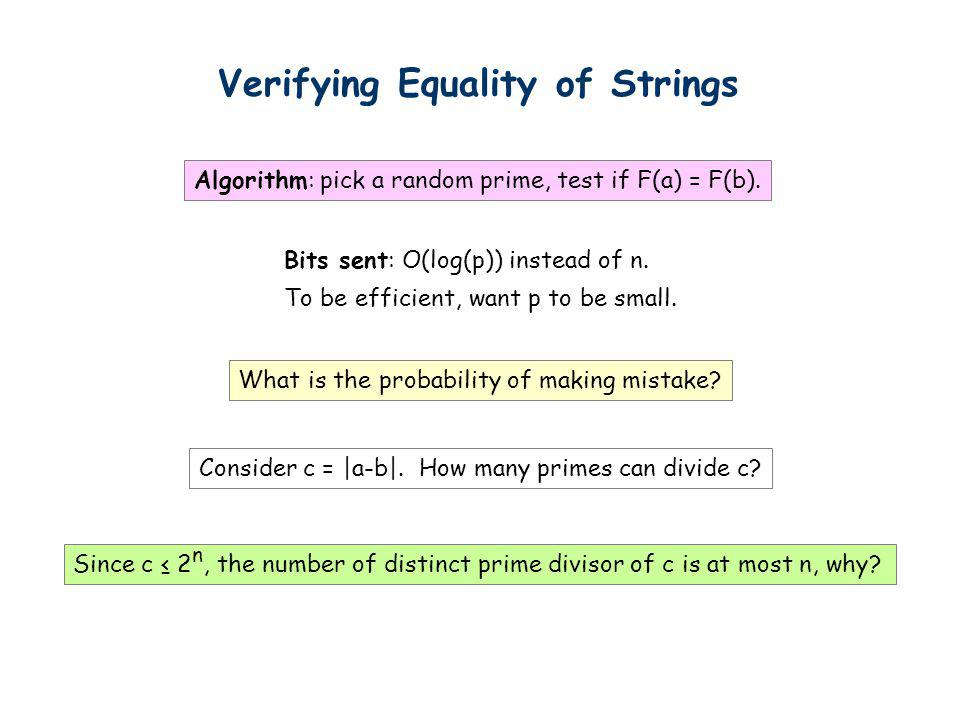 Verifying Equality of Strings Algorithm: pick a random prime, test if F(a) = F(b). Bits sent: O(log(p)) instead of n. To be efficient, want p to be sm