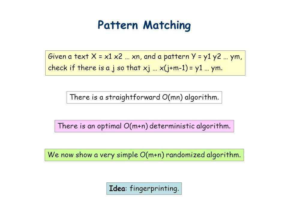 Pattern Matching Given a text X = x1 x2 … xn, and a pattern Y = y1 y2 … ym, check if there is a j so that xj … x(j+m-1) = y1 … ym. There is a straight