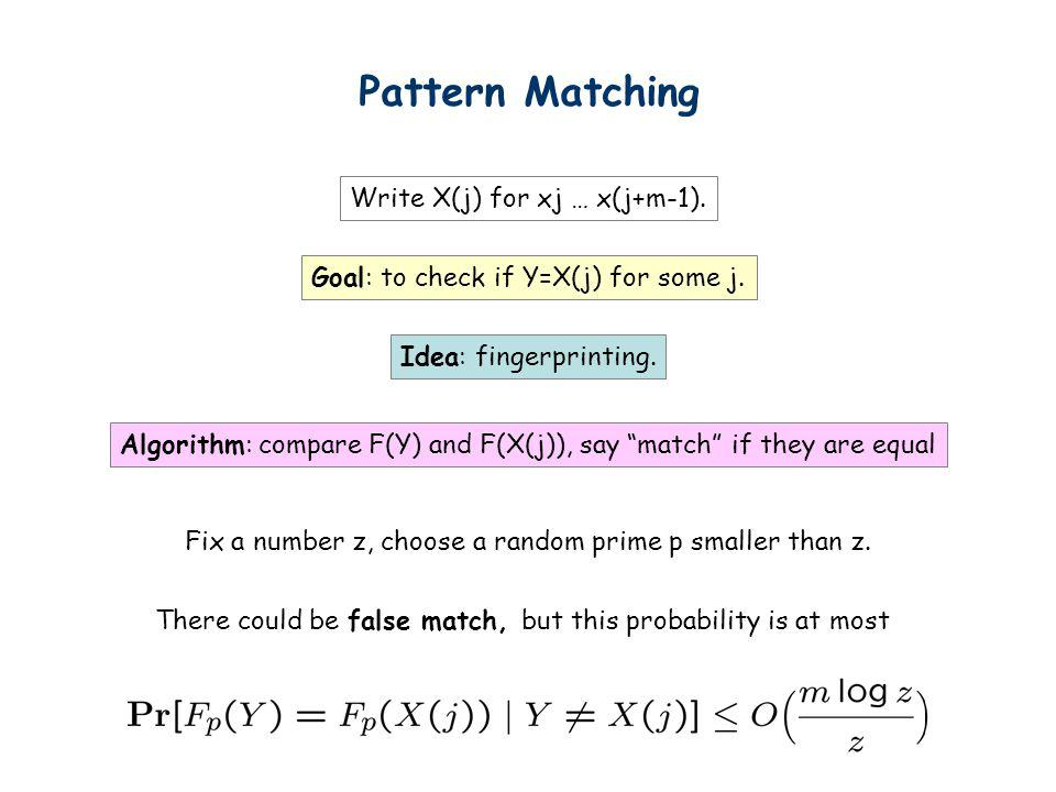 Pattern Matching Write X(j) for xj … x(j+m-1). Goal: to check if Y=X(j) for some j. Idea: fingerprinting. Algorithm: compare F(Y) and F(X(j)), say mat