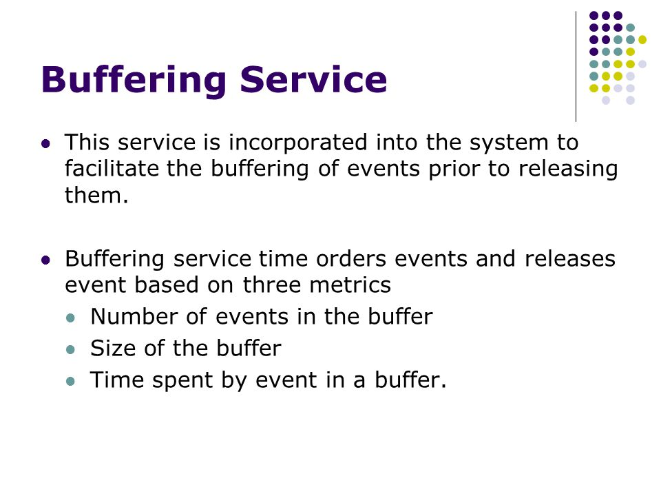 Buffering Service This service is incorporated into the system to facilitate the buffering of events prior to releasing them.