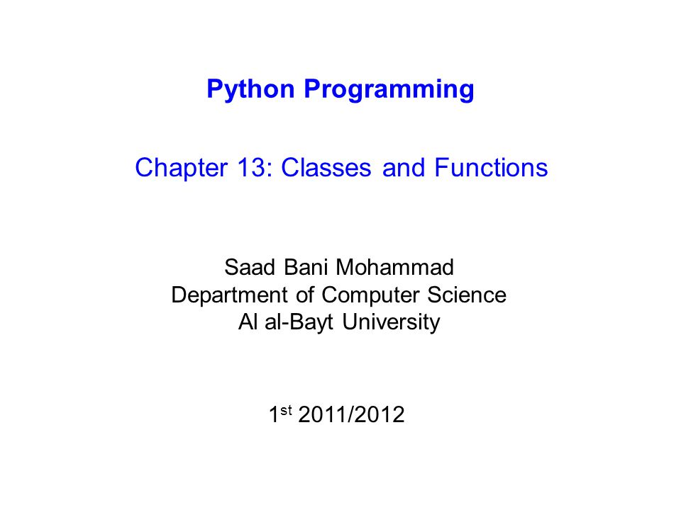 Python Programming Chapter 13: Classes and Functions Saad Bani Mohammad Department of Computer Science Al al-Bayt University 1 st 2011/2012