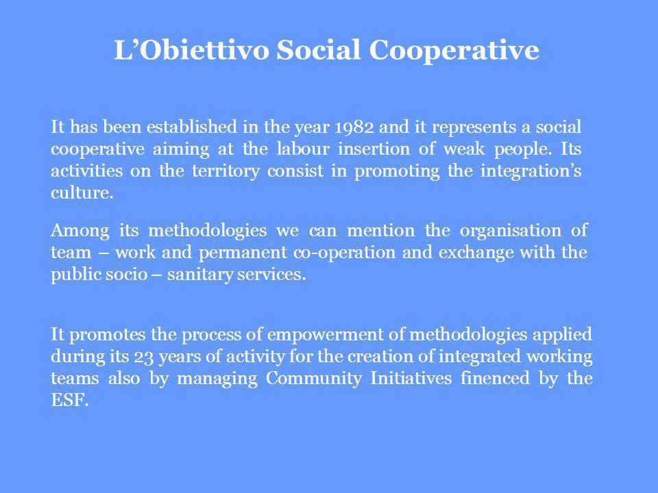 It has been established in the year 1982 and it represents a social cooperative aiming at the labour insertion of weak people.