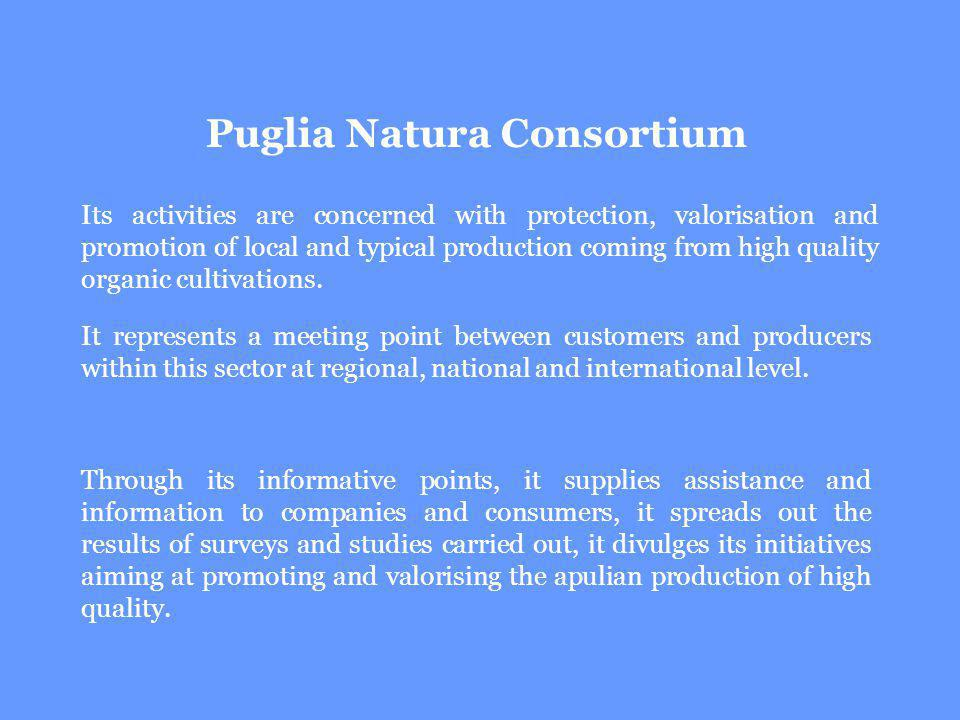 Through its informative points, it supplies assistance and information to companies and consumers, it spreads out the results of surveys and studies carried out, it divulges its initiatives aiming at promoting and valorising the apulian production of high quality.