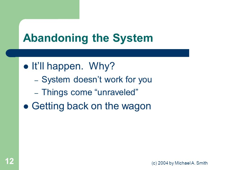 (c) 2004 by Michael A. Smith 12 Abandoning the System Itll happen.