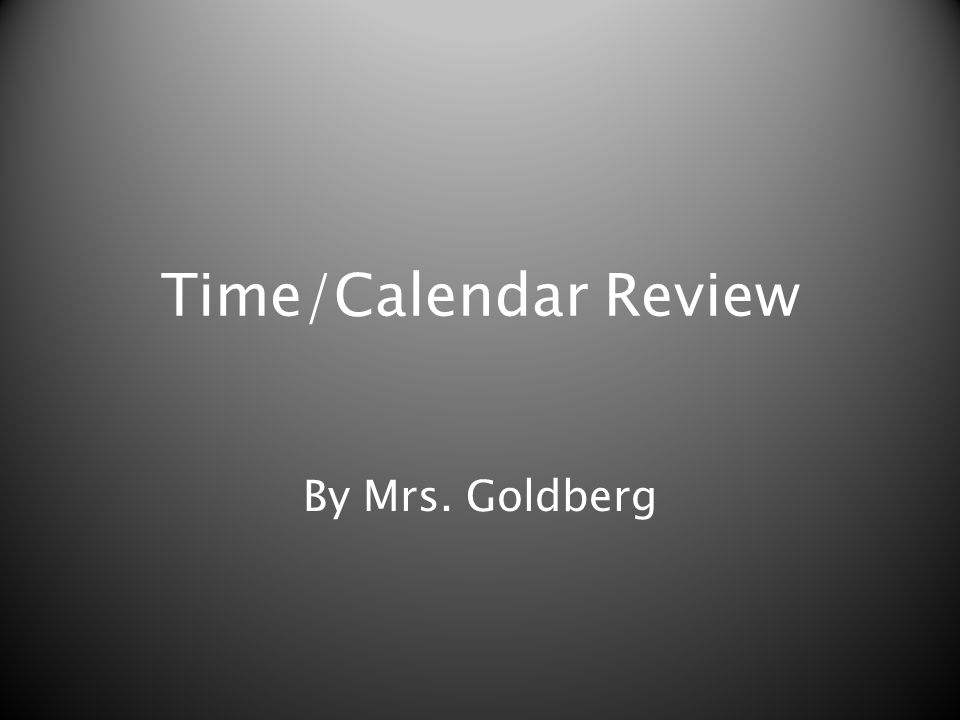 Time/Calendar Review By Mrs. Goldberg