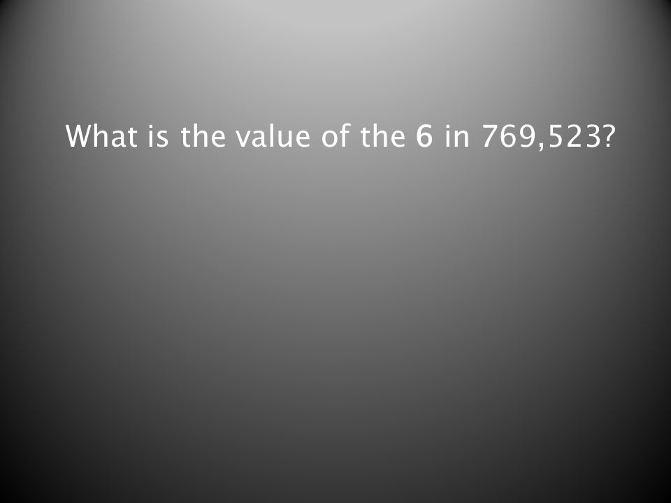What is the value of the 6 in 769,523?