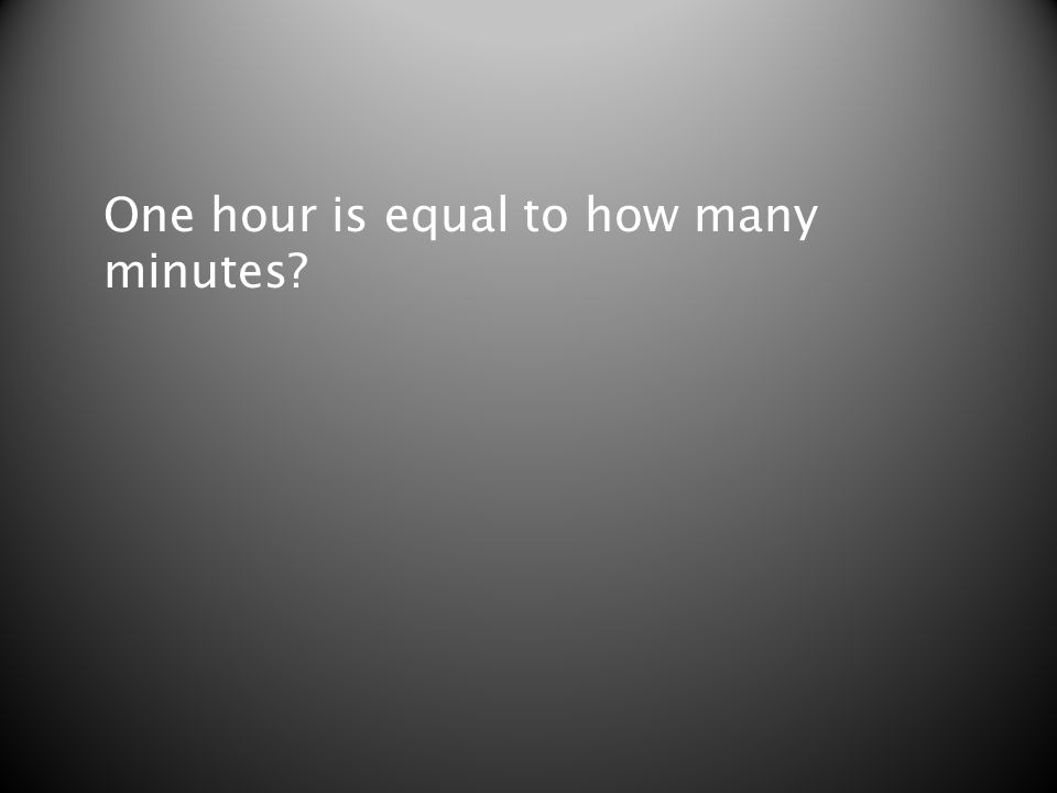 One hour is equal to how many minutes?