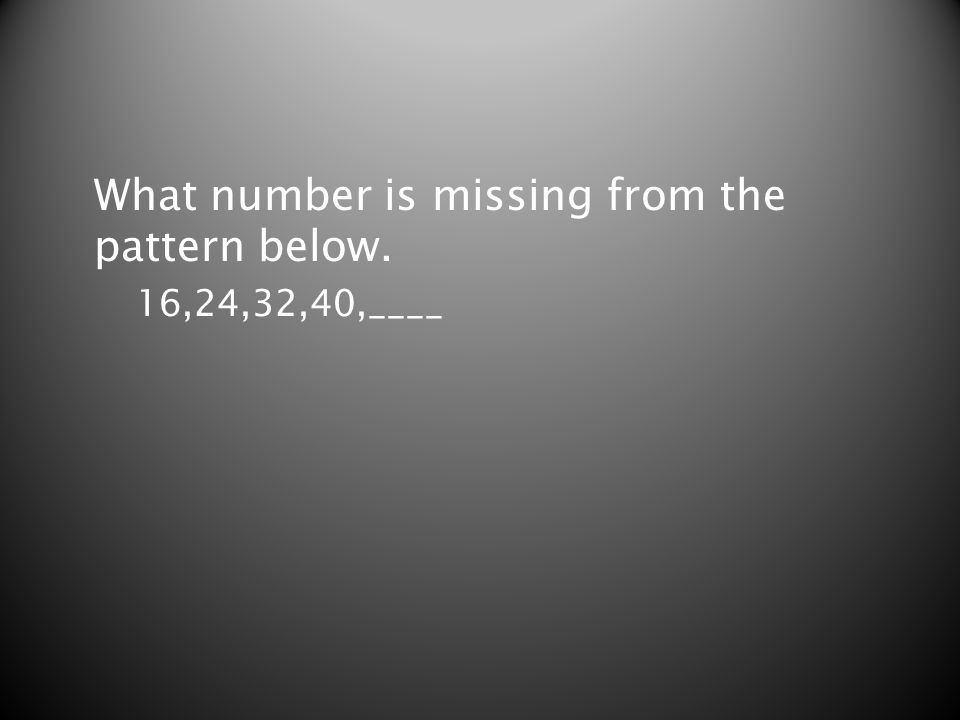 What number is missing from the pattern below. 16,24,32,40,____
