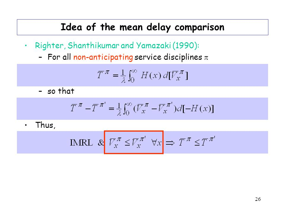26 Idea of the mean delay comparison Righter, Shanthikumar and Yamazaki (1990): –For all non-anticipating service disciplines –so that Thus,