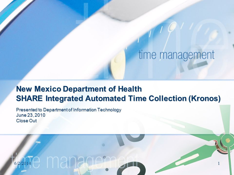 6/2/20141 New Mexico Department of Health SHARE Integrated Automated Time Collection (Kronos) Presented to Department of Information Technology June 23, 2010 Close Out