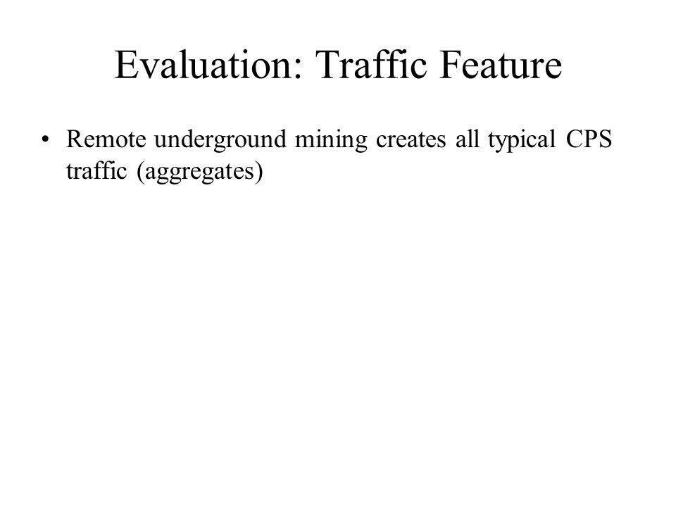 Evaluation: Traffic Feature Remote underground mining creates all typical CPS traffic (aggregates)