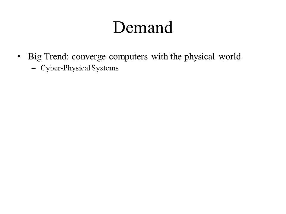 Demand Big Trend: converge computers with the physical world –Cyber-Physical Systems