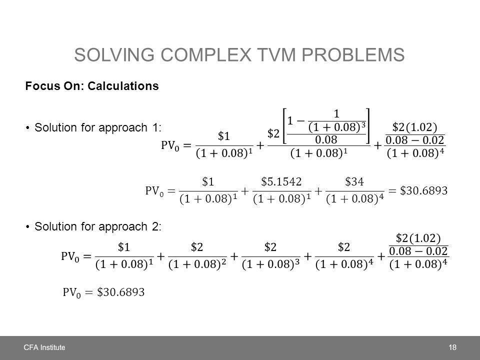 SOLVING COMPLEX TVM PROBLEMS Focus On: Calculations Solution for approach 1: Solution for approach 2: 18