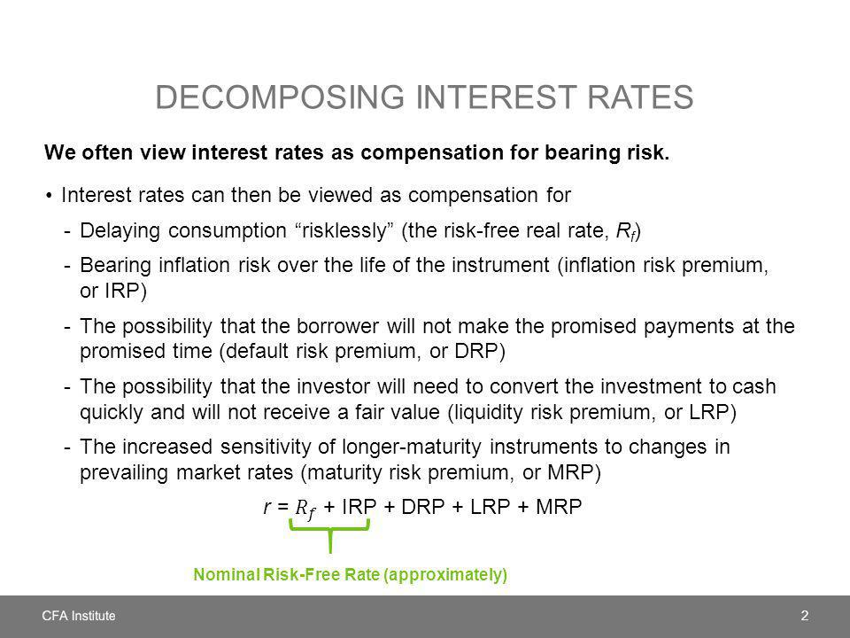 DECOMPOSING INTEREST RATES We often view interest rates as compensation for bearing risk. 2 Nominal Risk-Free Rate (approximately)
