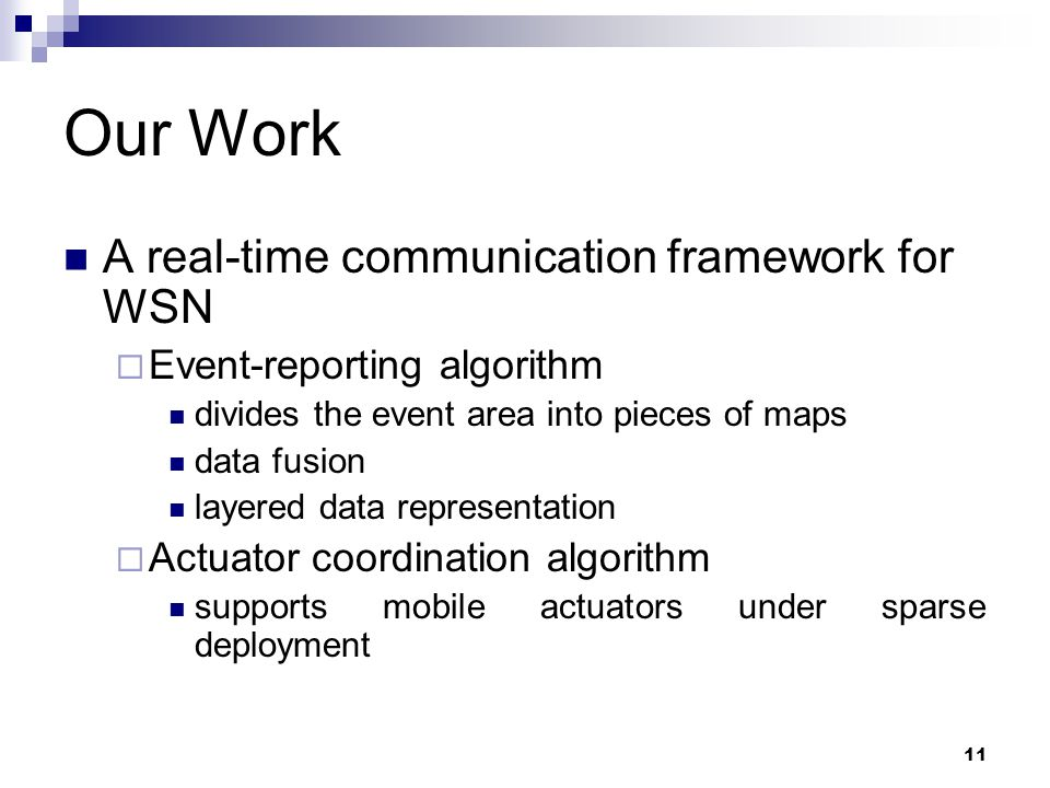 12 A Real-time Communication Framework for WSN Event reporting Detection of an event Formation of map and data aggregation Data transmission Actuator coordination Combination of maps Location update