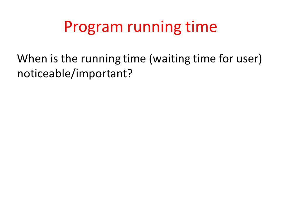 Program running time When is the running time (waiting time for user) noticeable/important?