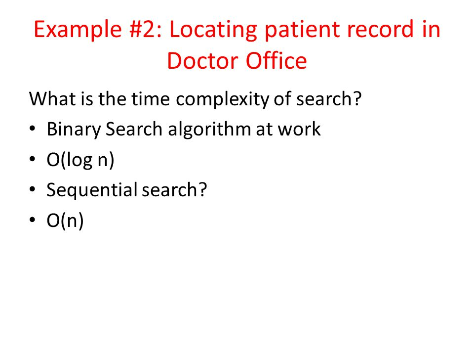 Example #2: Locating patient record in Doctor Office What is the time complexity of search.