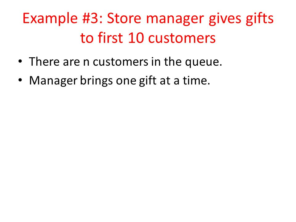 Example #3: Store manager gives gifts to first 10 customers There are n customers in the queue.