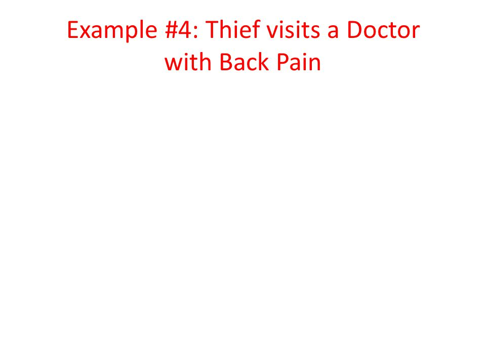 Example #4: Thief visits a Doctor with Back Pain