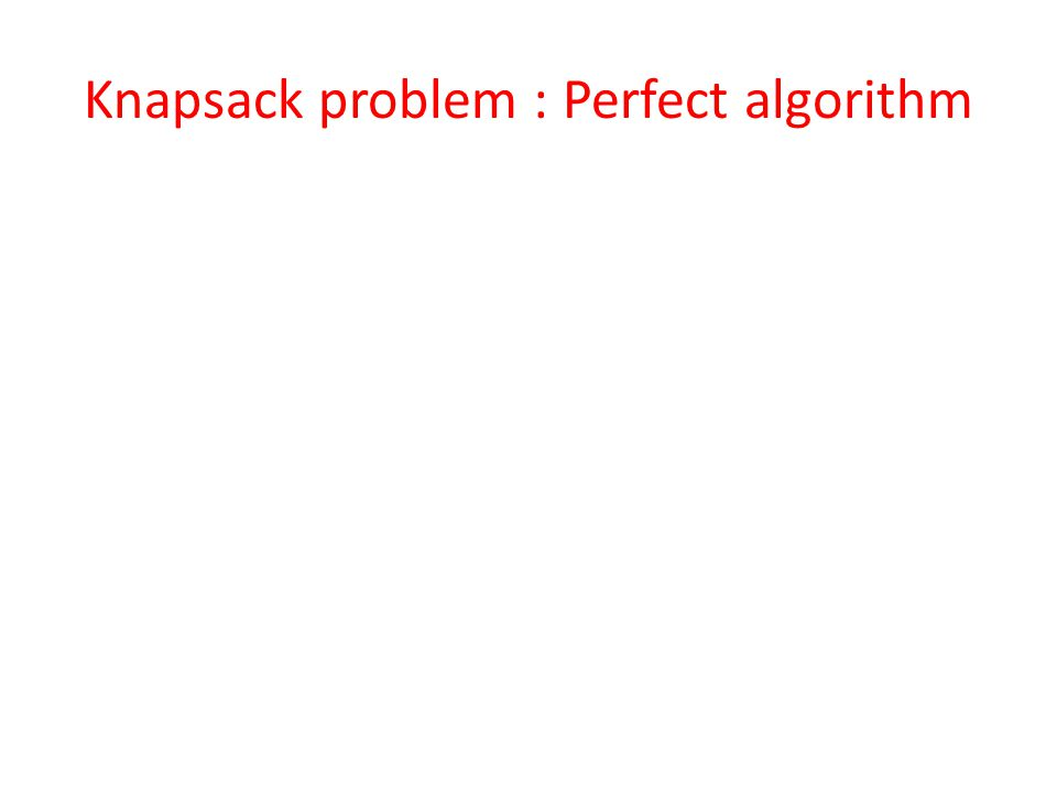Knapsack problem : Perfect algorithm