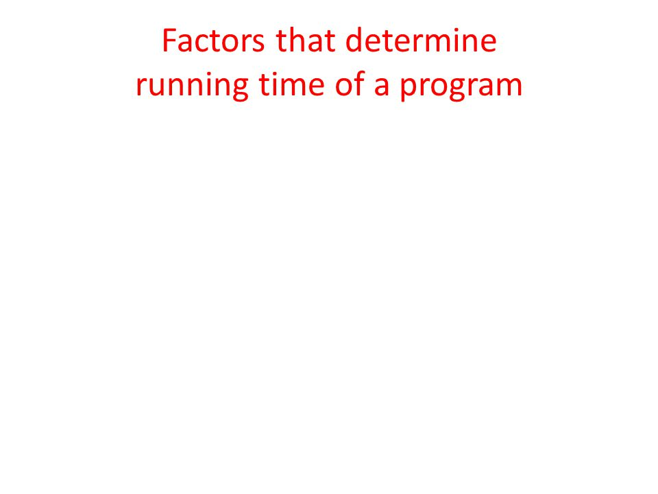 Factors that determine running time of a program