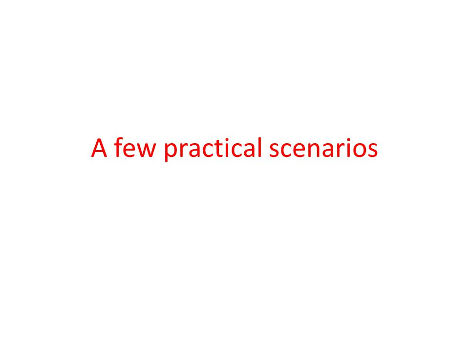 A few practical scenarios