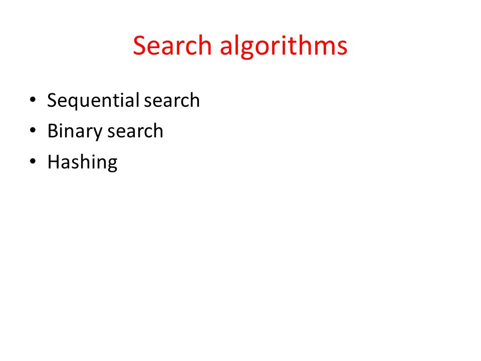 Search algorithms Sequential search Binary search Hashing