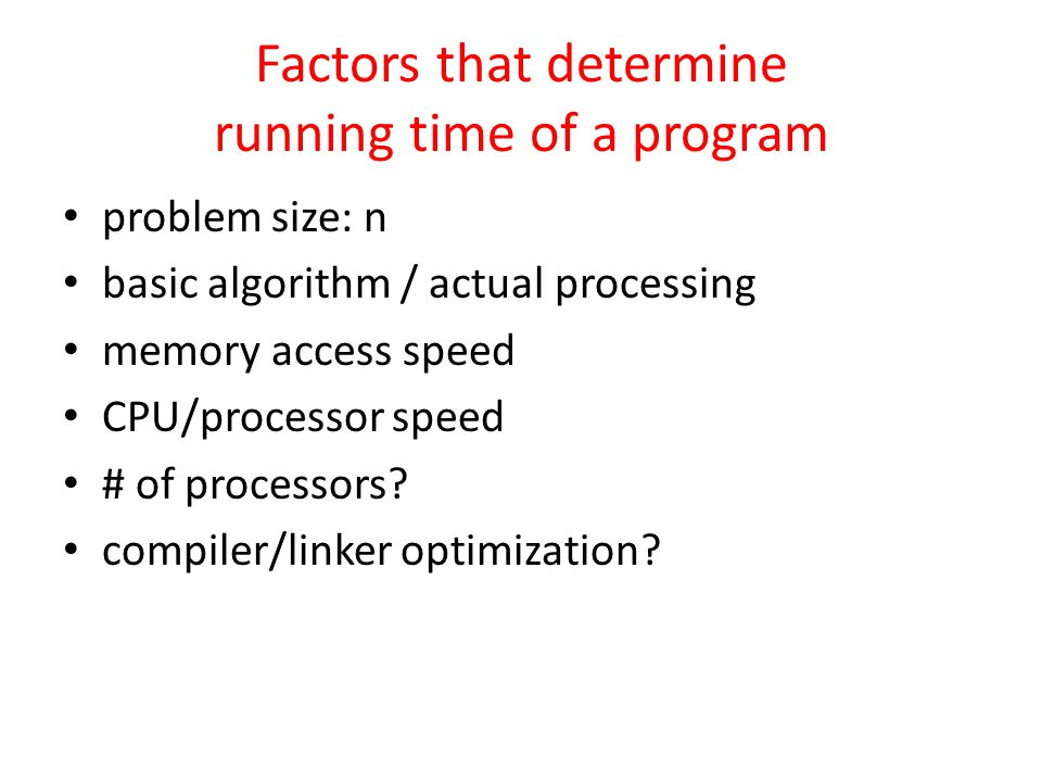 problem size: n basic algorithm / actual processing memory access speed CPU/processor speed # of processors.