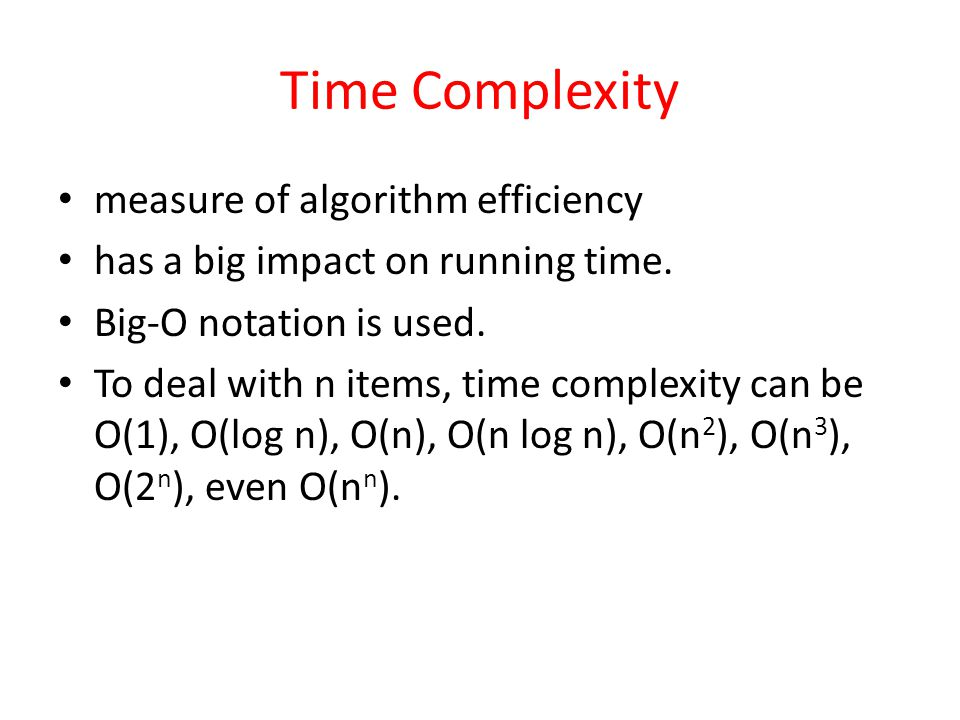 Time Complexity measure of algorithm efficiency has a big impact on running time.