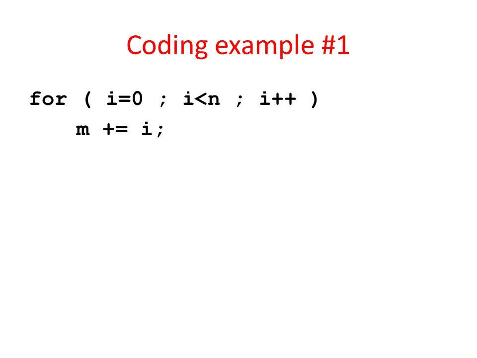 Coding example #1 for ( i=0 ; i<n ; i++ ) m += i;