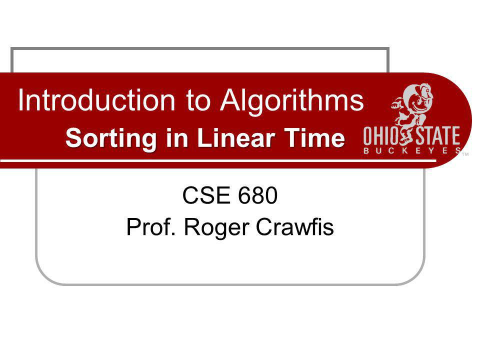 Sorting in Linear Time Introduction to Algorithms Sorting in Linear Time CSE 680 Prof.