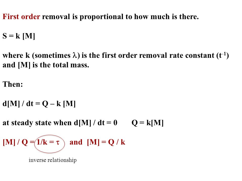 First order removal is proportional to how much is there. S = k [M] where k (sometimes ) is the first order removal rate constant (t -1 ) and [M] is t