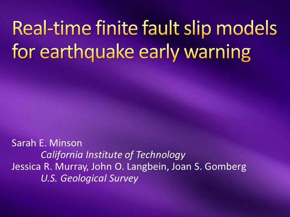 Real-time: EEW Location Mw Shortly thereafter: Network response Better location Better Mw Source mechanism Much, much later: Research/source studies Fault geometry Finite fault slip model Kinematic rupture model