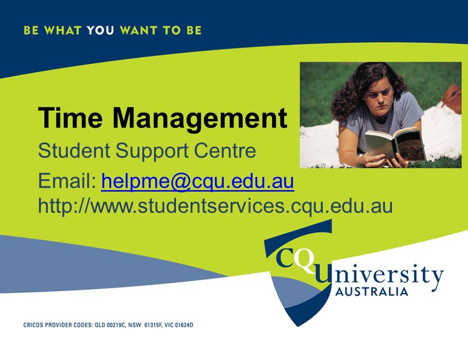 Time Management Student Support Centre Email: helpme@cqu.edu.au http://www.studentservices.cqu.edu.auhelpme@cqu.edu.au