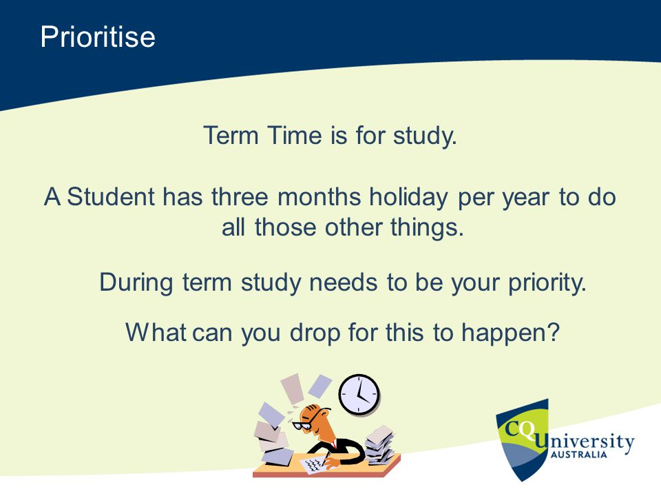 Prioritise Term Time is for study.