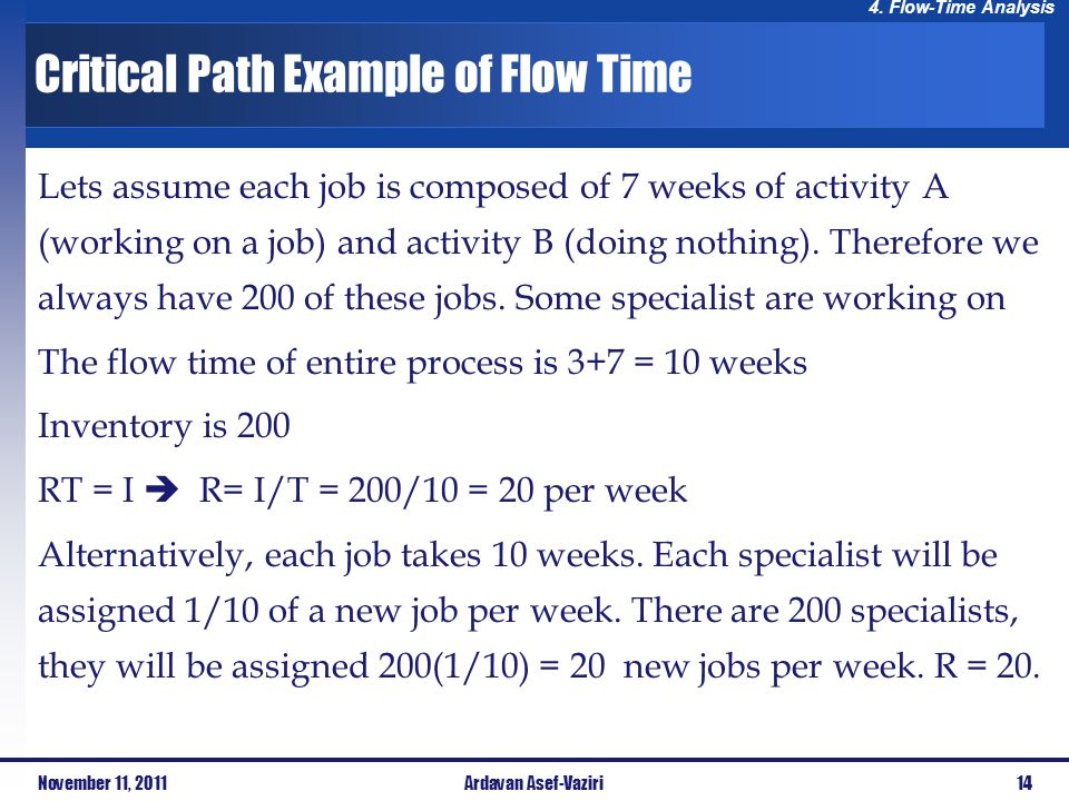 4. Flow-Time Analysis Lets assume each job is composed of 7 weeks of activity A (working on a job) and activity B (doing nothing). Therefore we always