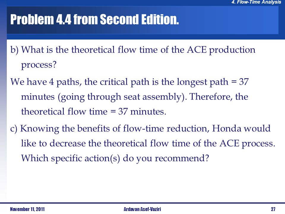 4. Flow-Time Analysis Problem 4.4 from Second Edition. b) What is the theoretical flow time of the ACE production process? We have 4 paths, the critic