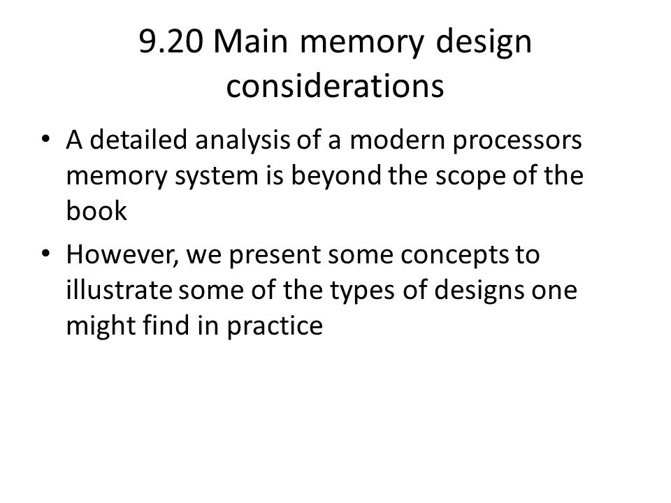 9.20 Main memory design considerations A detailed analysis of a modern processors memory system is beyond the scope of the book However, we present so