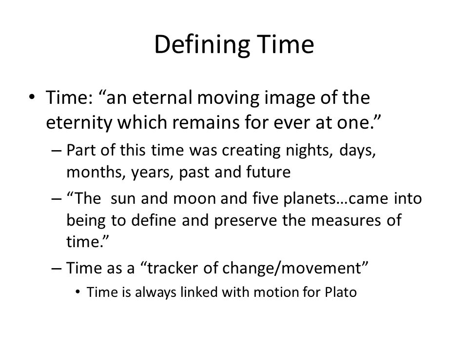 Defining Time Time: an eternal moving image of the eternity which remains for ever at one. – Part of this time was creating nights, days, months, year
