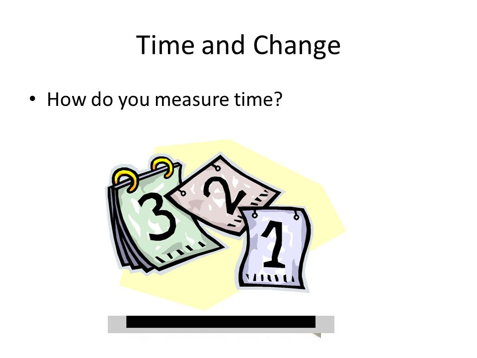 Time and Change How do you measure time?