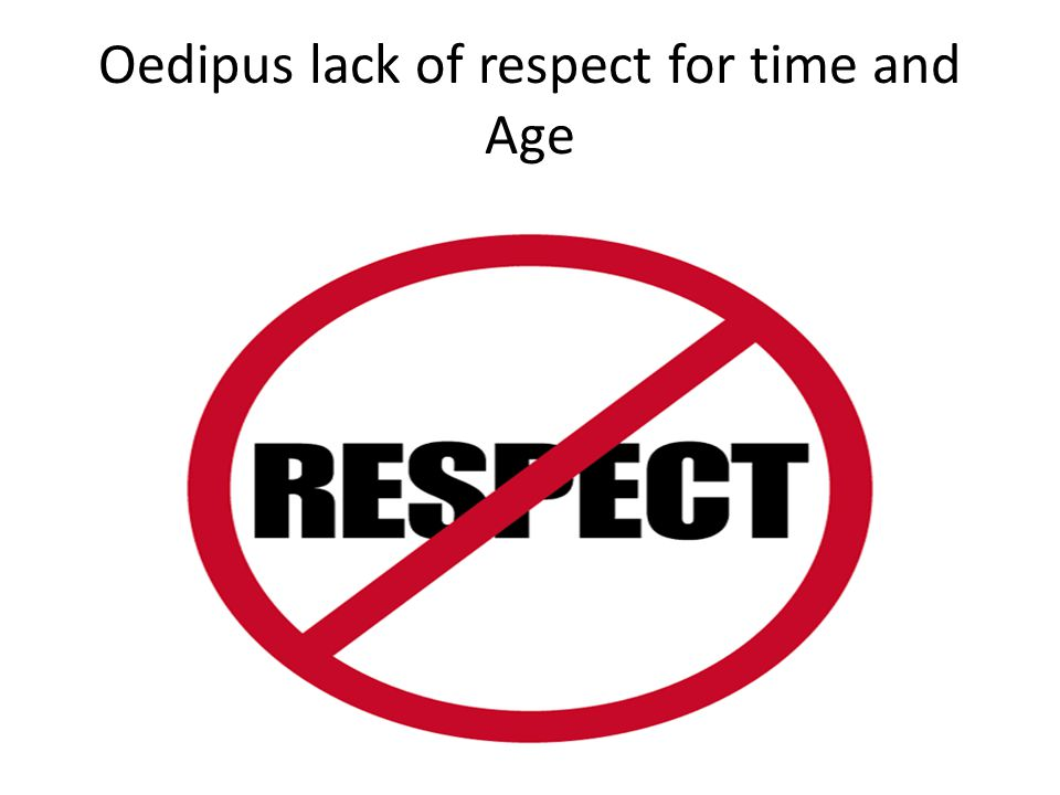 Oedipus lack of respect for time and Age