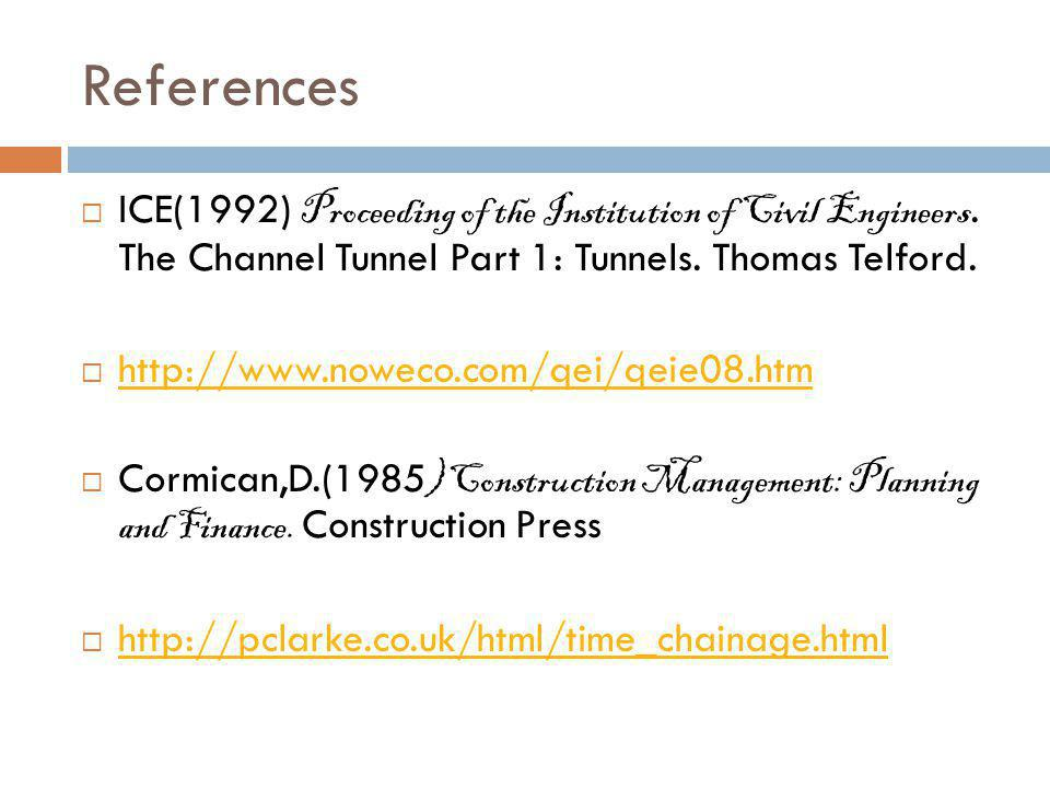 References ICE(1992) Proceeding of the Institution of Civil Engineers. The Channel Tunnel Part 1: Tunnels. Thomas Telford. http://www.noweco.com/qei/q