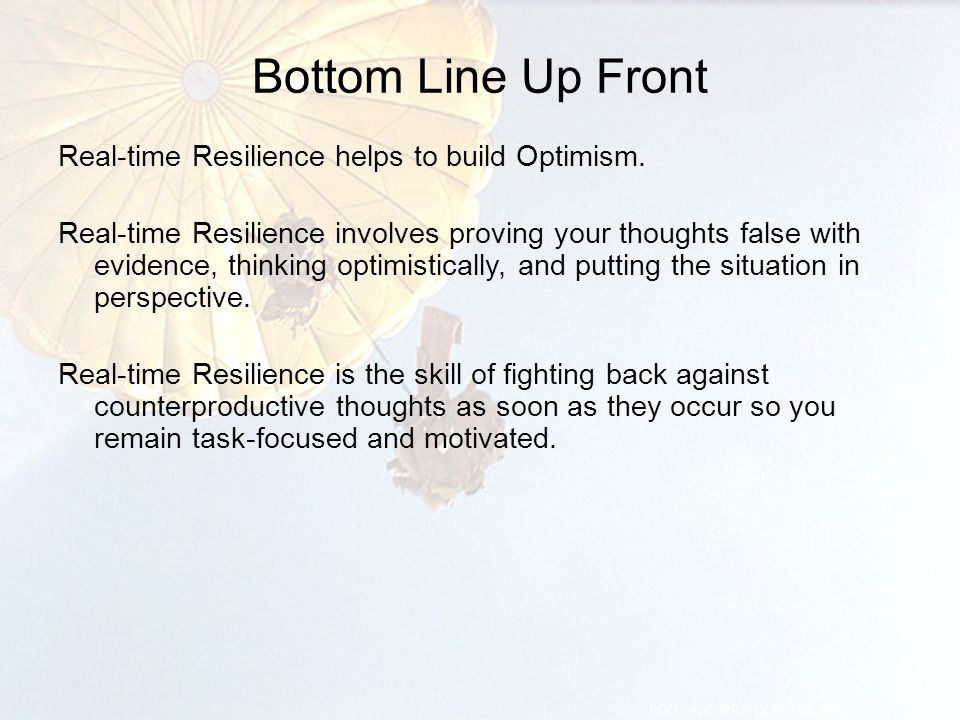 Bottom Line Up Front Real-time Resilience helps to build Optimism. Real-time Resilience involves proving your thoughts false with evidence, thinking o