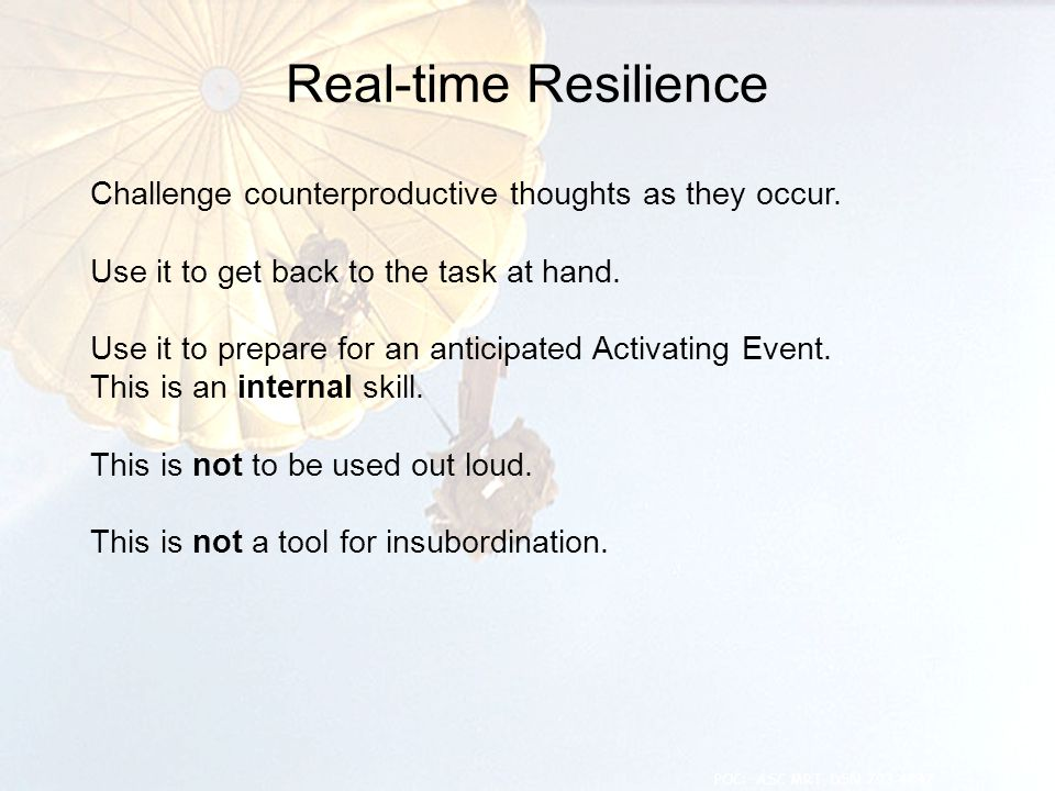 Real-time Resilience Challenge counterproductive thoughts as they occur. Use it to get back to the task at hand. Use it to prepare for an anticipated