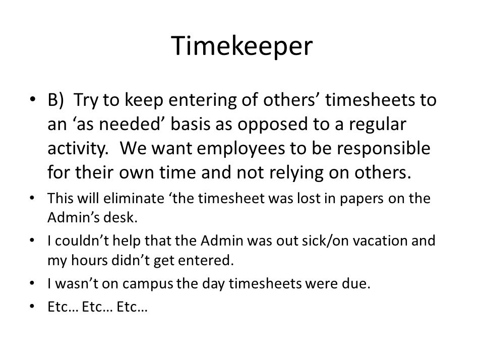 Timekeeper A) A Timekeeper may enter time for employees that are unable to enter their own time.