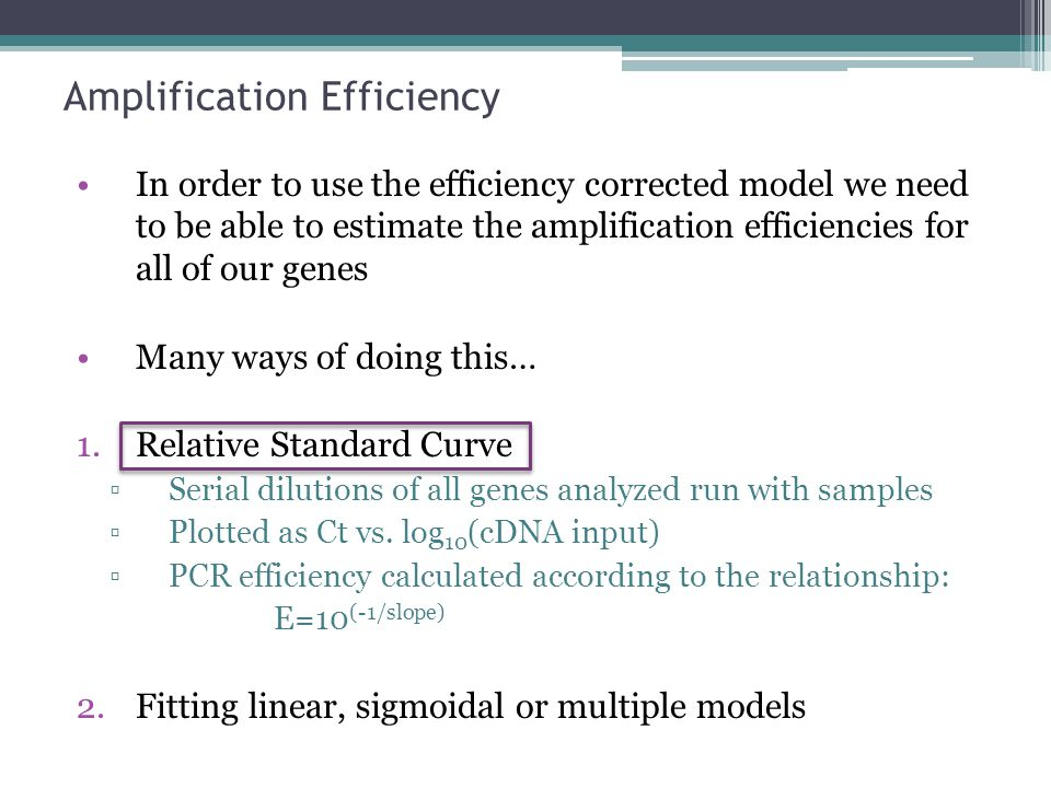 Amplification Efficiency In order to use the efficiency corrected model we need to be able to estimate the amplification efficiencies for all of our g