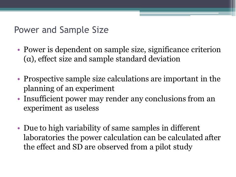 Power and Sample Size Power is dependent on sample size, significance criterion (α), effect size and sample standard deviation Prospective sample size